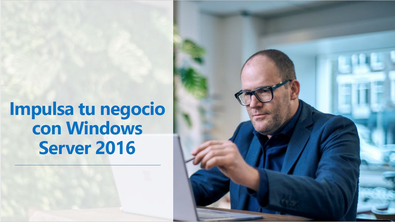 Impulsa tu negocio con Windows Server 2016
